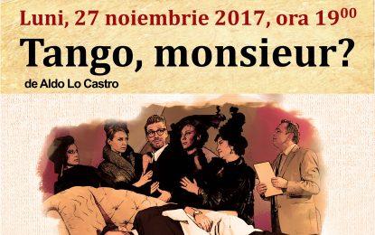 """Poftiți la teatru/""""Tango, monsieur ?""""- luni, 27 noiembrie 2017, ora 19"""